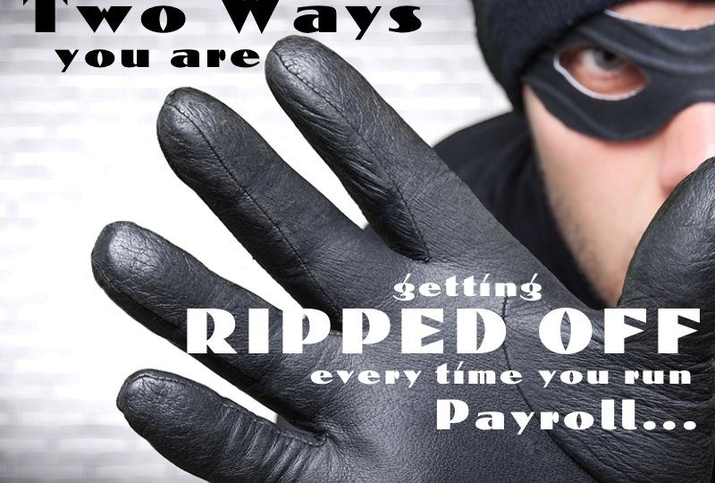 Two Ways You Are Getting Ripped Off Every Time You Run Payroll